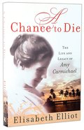 A Chance to Die: The Life and Legacy of Amy Carmichael Paperback