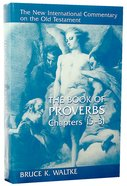 Book of Proverbs, the Chapters 15-31 (New International Commentary On The Old Testament Series) Hardback