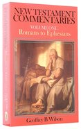 New Testament Commentaries Volume 1: Romans to Ephesians Paperback