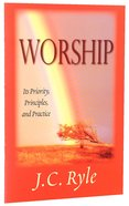 Worship: Its Priority, Principles and Practice Paperback
