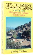 New Testament Commentaries Volume 2: Philippians to Hebrews and Revelation Paperback