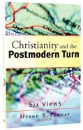 Christianity and the Postmodern Turn: Six Views Paperback