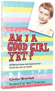 Am I a Good Girl Yet?: Childhood Abuse Had Shattered Her. Could She Ever Be Whole? Paperback