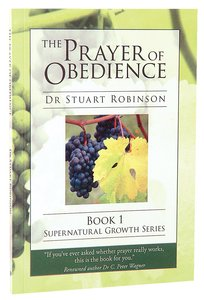 The Prayer of Obedience (#01 in Supernatural Growth Series)