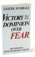 Victory & Dominion Over Fear Paperback