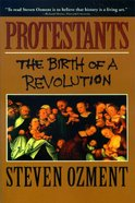 Protestants - the Birth of a Revolution Paperback