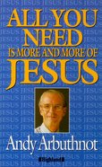 All You Need is More and More of Jesus Paperback