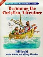 Beginning the Christian Adventure (#01 in Children's Discipleship Series)