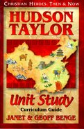 Hudson Taylor Study Unit (Christian Heroes Then & Now Series) Paperback