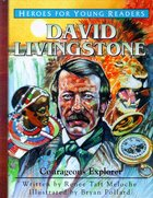 David Livingstone - Courageous Explorer (Heroes For Young Readers Series)