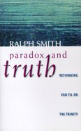 Paradox and Truth: Rethinking Van Til on the Trinity Paperback