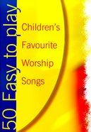 50 Easy-To-Play Children's Favourite Worship Songs