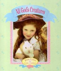 All Gods Creatures (Jesus Loves The Little Children Series)