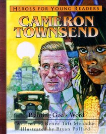 Cameron Townsend - Planting Gods Word (Heroes For Young Readers Series)