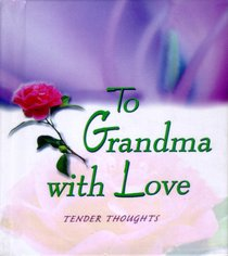 Tender Thoughts: To Grandma With Love