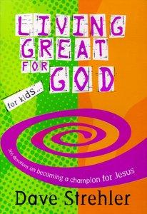 Living Great For God For Kids