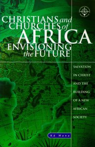 Christians and Churches of Africa Envisioning the Future