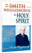 Smith Wigglesworth on the Holy Spirit Paperback