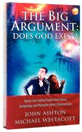 The Big Argument: Does God Exist?:24 Scholars Explore How Science, Archaeology & Philosophy Haven't Disproved God