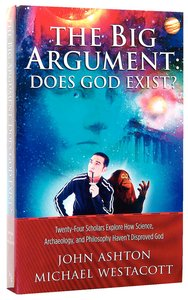 The Big Argument: Does God Exist?:24 Scholars Explore How Science, Archaeology & Philosophy Havent Disproved God