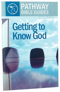 Getting to Know God - Exodus 1-20 (Include Leaders Notes) (Pathway Bible Guides Series)