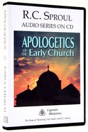 Apologetics of the Early Church (R C Sproul Audio Series)
