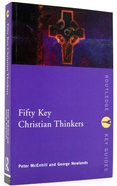 Fifty Key Christian Thinkers Paperback