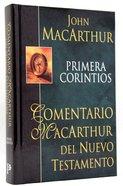 Primera Corintios: Comentario Macarthur Del Nuevo Testamento (1st Corinthians Macarthur's New Testament Commentary) Hardback