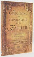 Becoming the Expression of the Father Paperback