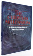 The Christian Millennium: Studies in Eschatological Millennial Views Paperback