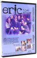 Eric Volume 2: Body Image, Death, Depression DVD
