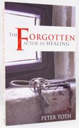 The Forgotten Factor in Healing Paperback