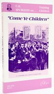 Come Ye Children (Converting & Training Children) Paperback