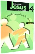 Living With Jesus 4: Love For Me and Love For Others