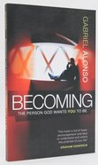 Becoming the Person God Wants You to Be