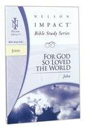 For God So Loved the World (John) (Nelson Impact Bible Study Series) Paperback