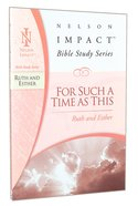 For Such a Time as This (Ruth and Esther) (Nelson Impact Bible Study Series) Paperback