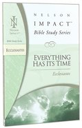 Everything Has Its Time (Ecclesiastes) (Nelson Impact Bible Study Series) Paperback