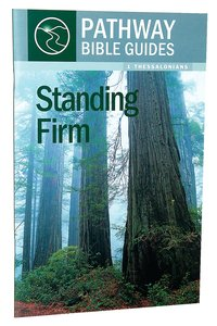 Standing Firm - 1 Thessalonians (Include Leaders Notes) (Pathway Bible Guides Series)