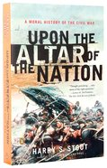 Upon the Altar of the Nation: A Moral History of the Civil War Paperback
