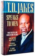 T.D. Jakes Speaks to Men (Three Vols In One) Hardback