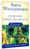 Smith Wigglesworth on Prayer, Power and Miracles Paperback