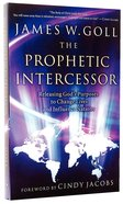 The Prophetic Intercessor: Releasing God's Purposes to Change Lives and Influence Nations Paperback