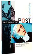 Who's Afraid of Postmodernism? - Taking Derrida, Lyotard and Foucault to Church (Church & Modern Culture Series) Paperback