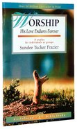 Worship: His Love Endures Forever (8 Studies) (Lifeguide Bible Study Series) Paperback