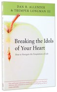 Breaking the Idols of Your Heart Paperback