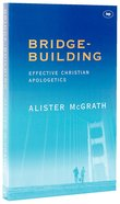 Bridge-Building: Effective Christian Apologetics