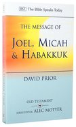 Message of Joel, Micah & Habakkuk, The: Listening to the Voice of God (Bible Speaks Today Series) Paperback