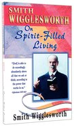 Smith Wigglesworth on Spirit-Filled Living Paperback