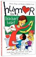 Humor For a Teacher's Heart Paperback